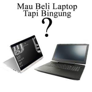 Tips Ampuh Membeli Laptop Yang Berkualitas